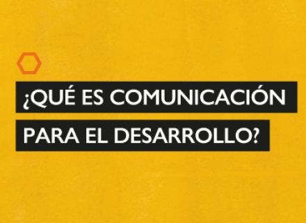 Título sobre fondo amarillo: ¿Qué es comunicación para el desarrollo?