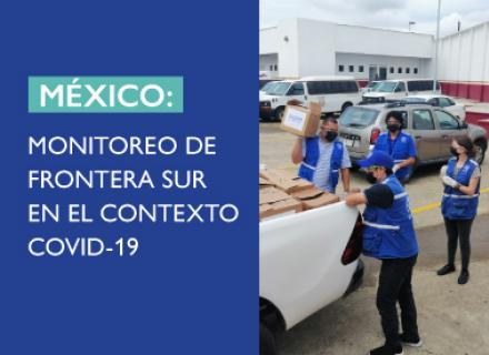 Equipo descargando provisiones de un vehículo. Texto: México. Monitoreo de frontera sur en el contexto COVID-19